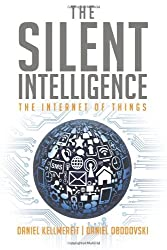 By Daniel Kellmereit The Silent Intelligence: The Internet of Things (1st Edition)