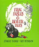Frog Fables and Beaver Tales, Stanley Burke, 0888620489