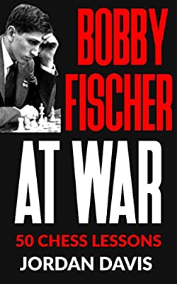 Bobby Fischer at War: 50 Chess Lessons from the Legend