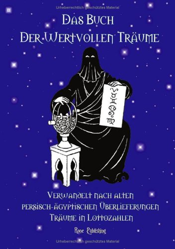 Das Buch der wertvollen Träume. Verwandelt nach alten persisch-ägyptischen Überlieferungen Träume in Lottozahlen