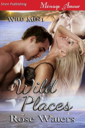 - Wild Places [Wild Men 1] (Siren Publishing Menage Amour)
