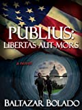 Front cover for the book Publius: Libertas Aut Mors by Baltazar Bolado