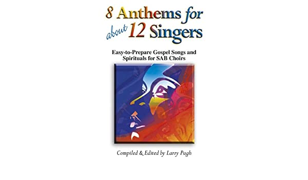 8 Anthems for about 12 Singers: Easy-To-Prepare Gospel Songs and