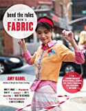 Bend the Rules with Fabric, Amy Karol, 0307451836