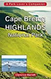 Cape Breton Highlands National Park: A Park Lover's Companion by Clarence Barrett front cover
