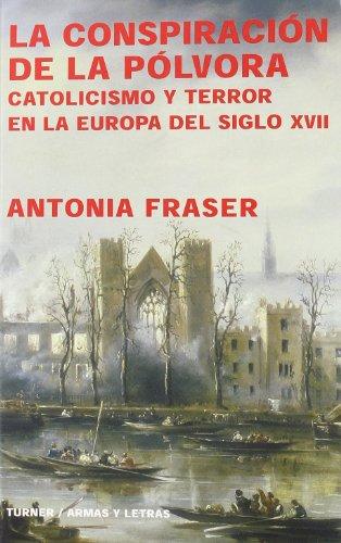 La conspiración de la pólvora: Catolicismo y terror en la Europa del siglo XVII (Armas y Letras) por Antonia Fraser,Mirta Rosenberg