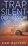 img - for The Trap of Silent Depression: My Untold Story of Rejection, Depression, and Deliverance book / textbook / text book