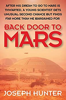Back Door to Mars: After His Dream to Go to Mars is Thwarted a Young Scientist Gets Unusual Second Chance But Finds Far More Than He Bargained For by [Hunter, Joseph ]