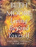 Living Beyond Yourself, Beth Moore, 0767392752