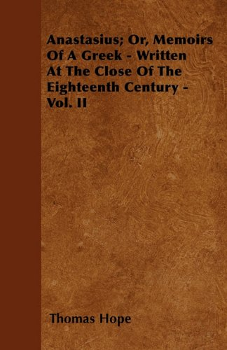 Anastasius; Or, Memoirs Of A Greek - Written At The Close Of The Eighteenth Century - Vol. II ebook
