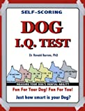 Dog IQ Test : Fun for You, Fun for Your Pet How Smart Is Your Dog?, Barnes, Ronald A., 0978560922