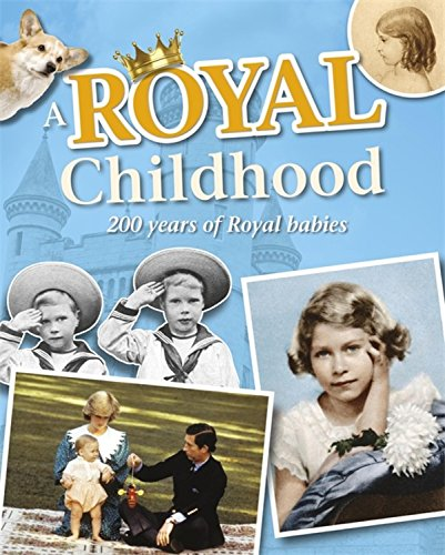 A Royal Childhood: 200 Years of Royal Babies ebook