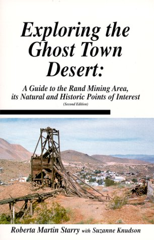 - Exploring The Ghost Town Desert: A Guide to the Rand Mining Area, its Natural and Historic Points of Interest