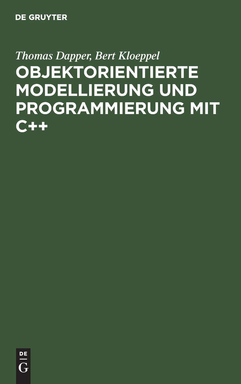 Bert Klöppel; Thomas Dapper; Karsten Dietrich: Objektorientierte Modellierung und Programmierung mit C++: Objektorientierte Modellierung und ... Bd.1, Grundkonzepte und praktischer Einsatz
