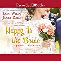 Happy Is the Bride Audiobook by Lori Wilde, Janet Dailey, Cat Johnson, Kate Pearce Narrated by Susan Bennett