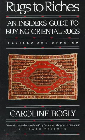 Rugs to Riches: An Insider's Guide to Buying Oriental Rugs, Revised & Updated Edition (Carpet Buying Guide)