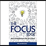 The Focus Edge: The Secret to How Busy Entrepreneurs Get Sh*t Done | Phil Randazzo