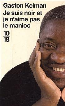 Je suis noir et je n'aime pas le manioc par Kelman