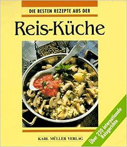 Die besten Rezepte aus der Reis - Küche. Über 220 internationale ...