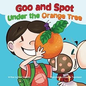 Goo and Spot Under the Orange Tree (Goo and Spot Books) (Volume 3)