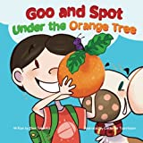 Goo and Spot Under the Orange Tree (Goo and Spot Books) (Volume 3)