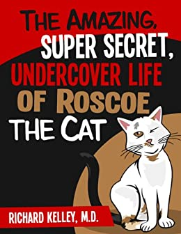 The Amazing, Super Secret, Undercover Life of Roscoe the Cat by [Kelley, Richard]