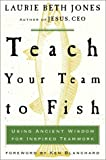 Teach Your Team to Fish, Laurie Beth Jones, 0609606794