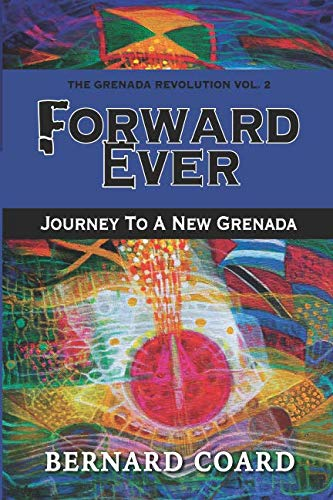 Forward Ever: Journey To A New Grenada (The Grenada ()
