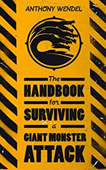 The Handbook for Surviving a Giant Monster Attack by [Wendel, Anthony]
