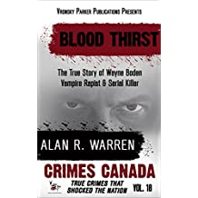 Blood Thirst: True Story of Rapist, Vampire and Serial Killer, Wayne Boden (Crimes Canada: True Crimes That Shocked The Nation Book 18)