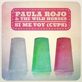 Si Me Voy (Cups) de Paula Rojo & The Wild Horses en Amazon Music - Amazon.es
