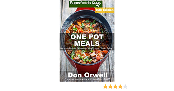 One Pot Meals: 290+ One Pot Meals, Dump Dinners Recipes, Quick & Easy Cooking Recipes, Antioxidants & Phytochemicals: Soups Stews and Chilis, Whole Foods Diets, Gluten Free Cooking