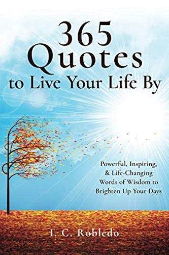 365 Quotes to Live Your Life By: Powerful, Inspiring, & Life-Changing Words of Wisdom to Brighten Up Your Days (Master…