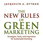 The New Rules of Green Marketing: Stragegies, Tools, and Inspiration for Sustainable Branding | Jacquelyn Ottman