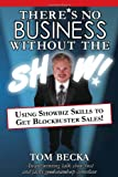 There's No Business Without the Show, Tom Becka, 0981546102