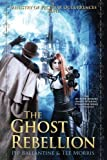 The Ghost Rebellion (The Ministry of Peculiar Occurrences) (Volume 5)