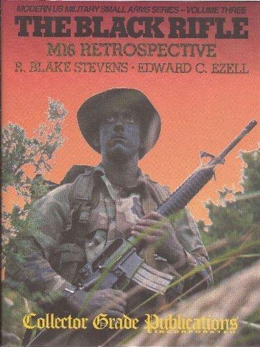 - The Black Rifle: M16 Retrospective (Modern US Military Small Arms Series- Volume Three)