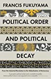 political order and political decay paperback 20 jan 2016 by francis fukuyama author