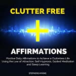 Clutter Free Affirmations: Positive Daily Affirmations to Achieve a Clutterless Life Using the Law of Attraction, Self-Hypnosis, Guided Meditation | Stephens Hyang