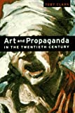 img - for Art and Propaganda in the Twentieth Century by Toby Clark (1997-09-01) book / textbook / text book