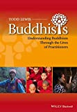 Buddhists: Understanding Buddhism Through the Lives of Practitioners (Lived Religions)