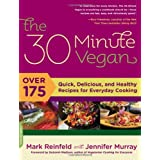 The 30-Minute Vegan: Over 175 Quick, Delicious, and Healthy Recipes for Everyday Cookingby Mark Reinfeld