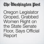 Oregon Legislator Groped, Grabbed Women Right on the State Senate Floor, Says Official Report | Travis M. Andrews