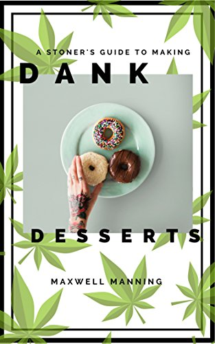 A Stoners' Guide to Making Dank Desserts by Maxwell Manning