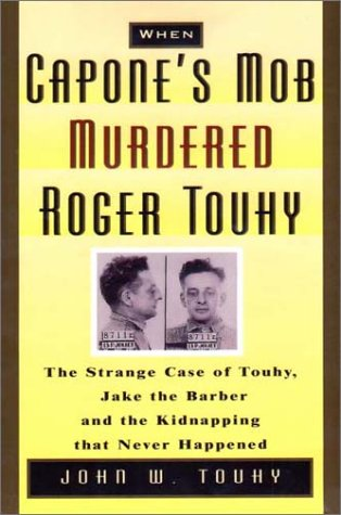 "Price comparison product image When Capone's Mob Murdered Roger Touhy: The Strange Case of ""Jake the Barber"" and the Kidnapping That Never Happened"