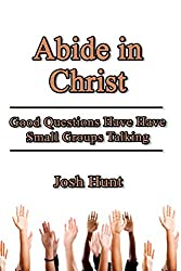 Abide in Christ: Good Questions Have Small Groups Talking