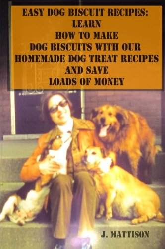 Make Homemade Dog Biscuits - Easy Dog Biscuit Recipes: Learn How To Make Dog Biscuits With Our Homemade Dog Treat Recipes And Save Loads Of Money
