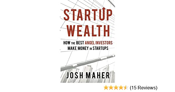 Amazon startup wealth how the best angel investors make money amazon startup wealth how the best angel investors make money in startups ebook josh maher kindle store fandeluxe Images