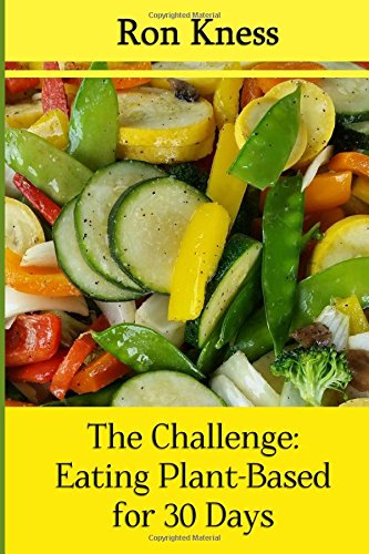 Read Online The Challenge: Eating Plant-Based for 30 Days: Take the Challenge: Pledge to Eat a Plant-Based Diet for a Month PDF