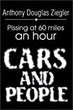 Cars and People:Pissing at 60 Miles an Hour, Anthony D Ziegler, 0595654320